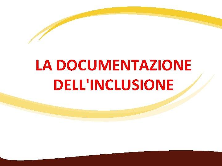 LA DOCUMENTAZIONE DELL'INCLUSIONE