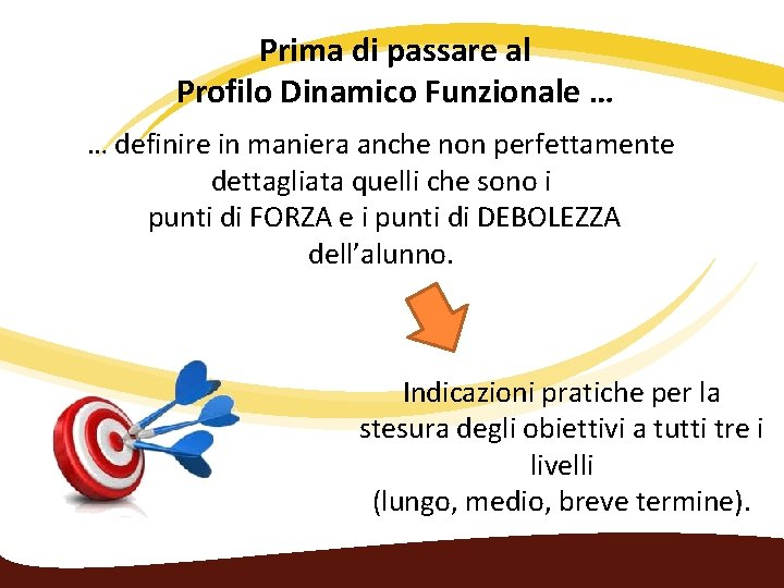Prima di passare al Profilo Dinamico Funzionale … … definire in maniera anche non