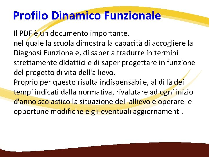 Profilo Dinamico Funzionale Il PDF è un documento importante, nel quale la scuola dimostra