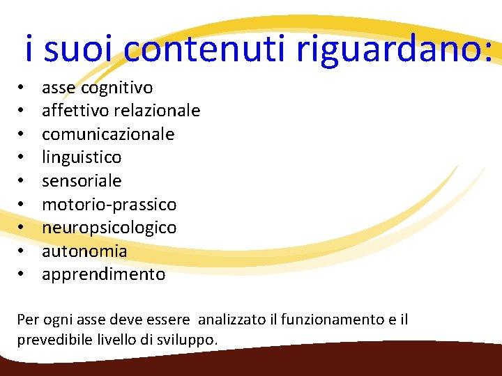 i suoi contenuti riguardano: • • • asse cognitivo affettivo relazionale comunicazionale linguistico