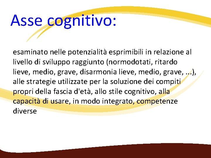 Asse cognitivo: esaminato nelle potenzialità esprimibili in relazione al livello di sviluppo raggiunto