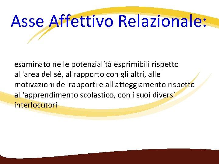 Asse Affettivo Relazionale: esaminato nelle potenzialità esprimibili rispetto all'area del sé, al rapporto
