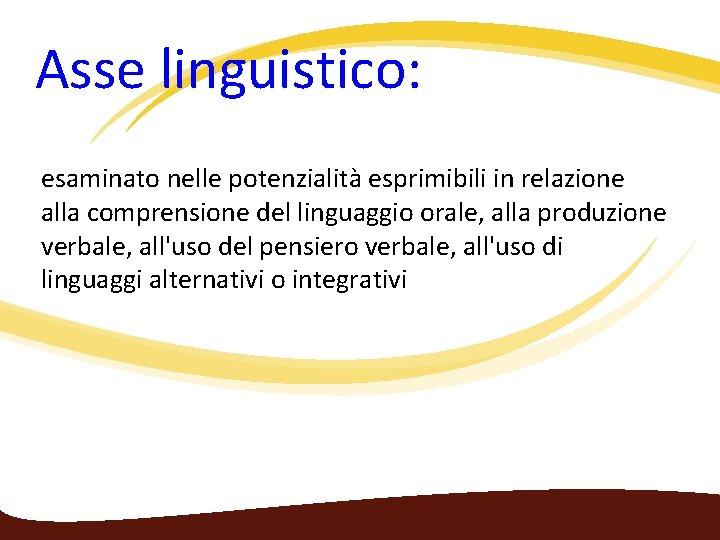 Asse linguistico: esaminato nelle potenzialità esprimibili in relazione alla comprensione del linguaggio orale,