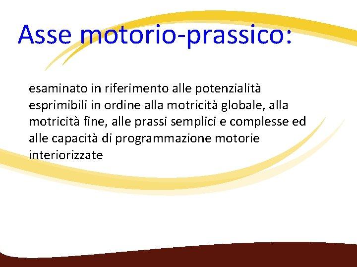 Asse motorio‐prassico: esaminato in riferimento alle potenzialità esprimibili in ordine alla motricità globale,