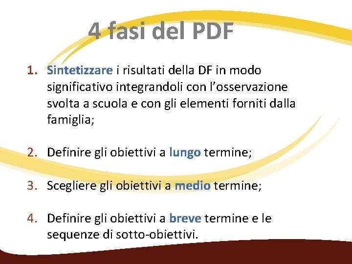 4 fasi del PDF 1. Sintetizzare i risultati della DF in modo significativo integrandoli