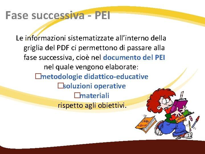 Fase successiva - PEI Le informazioni sistematizzate all'interno della griglia del PDF ci permettono