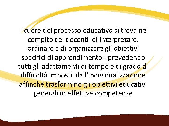 Il cuore del processo educativo si trova nel compito dei docenti di interpretare, ordinare