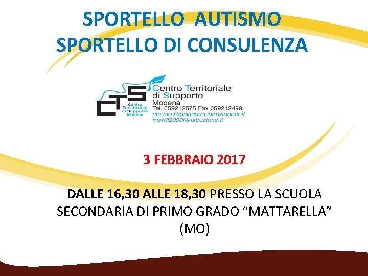 SPORTELLO AUTISMO SPORTELLO DI CONSULENZA 3 FEBBRAIO 2017 DALLE 16, 30 ALLE 18, 30