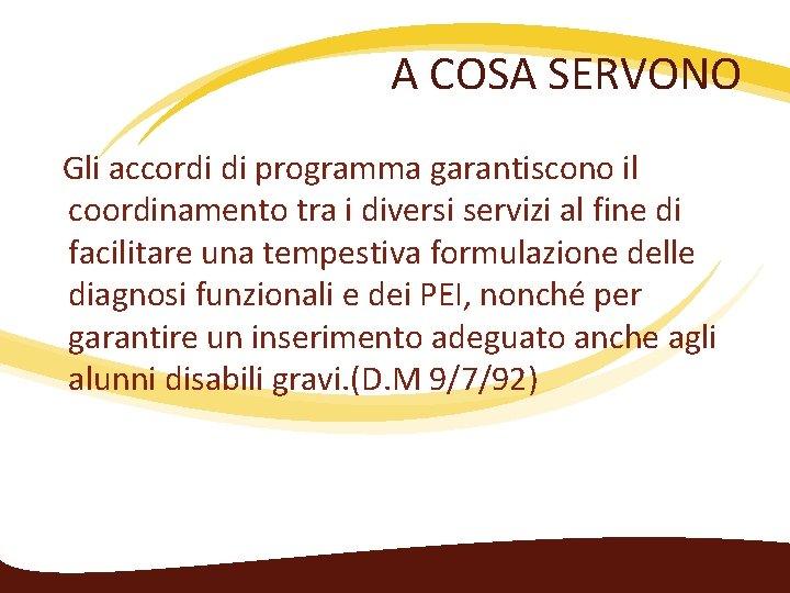 A COSA SERVONO Gli accordi di programma garantiscono il coordinamento tra i diversi servizi