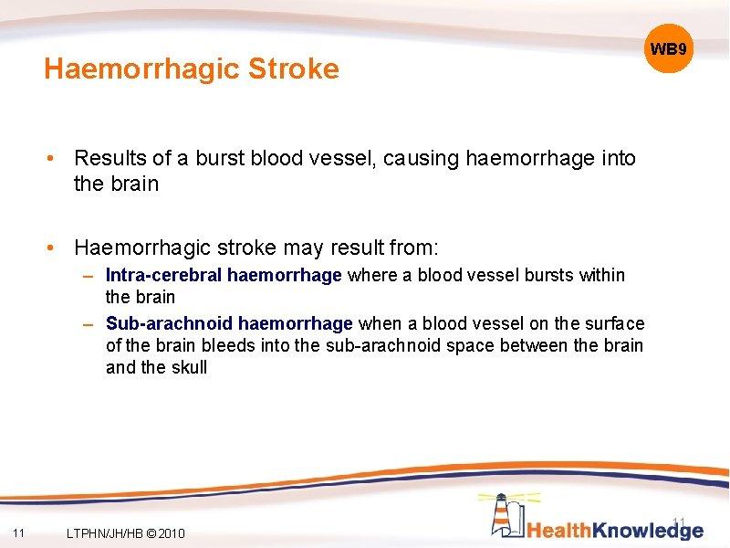 Haemorrhagic Stroke WB 9 • Results of a burst blood vessel, causing haemorrhage into