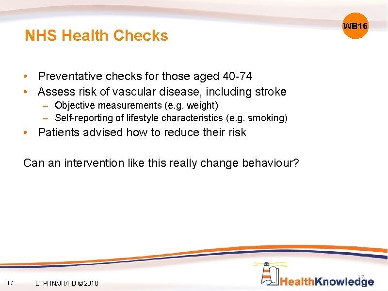 NHS Health Checks WB 16 • Preventative checks for those aged 40 -74 •