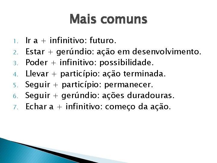 Mais comuns 1. 2. 3. 4. 5. 6. 7. Ir a + infinitivo: futuro.