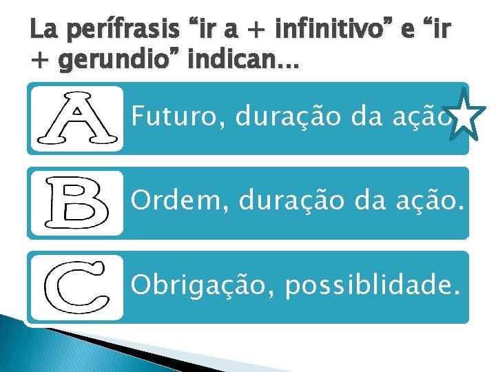 "La perífrasis ""ir a + infinitivo"" e ""ir + gerundio"" indican. . . Futuro,"