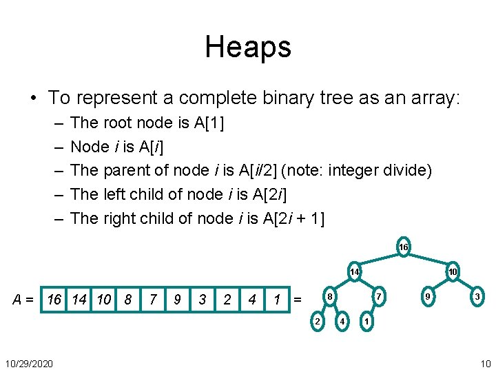 Heaps • To represent a complete binary tree as an array: – – –