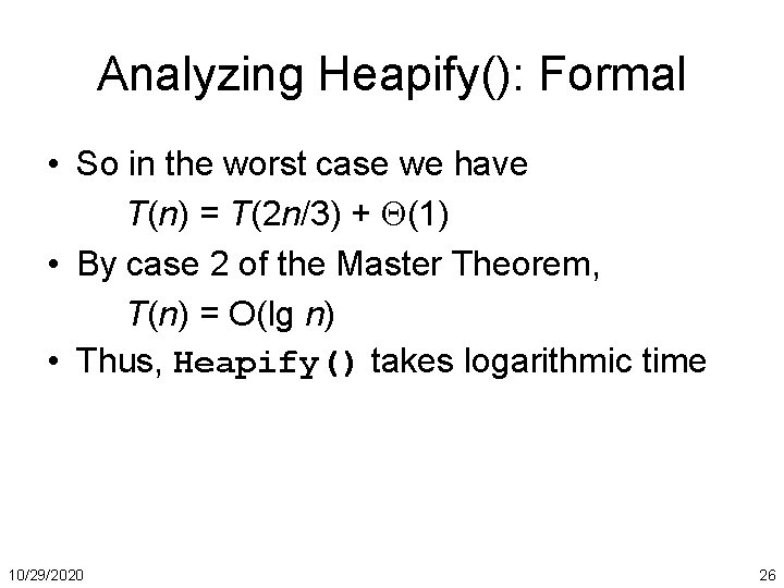 Analyzing Heapify(): Formal • So in the worst case we have T(n) = T(2