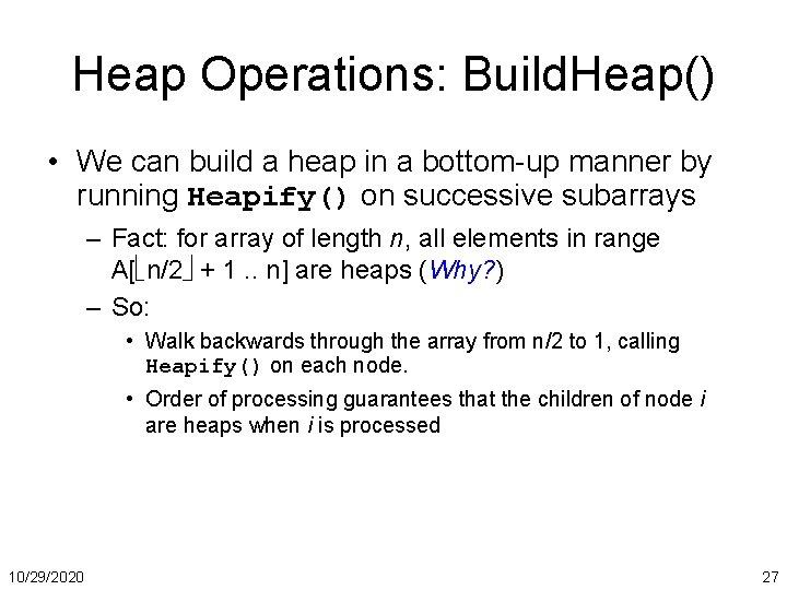 Heap Operations: Build. Heap() • We can build a heap in a bottom-up manner