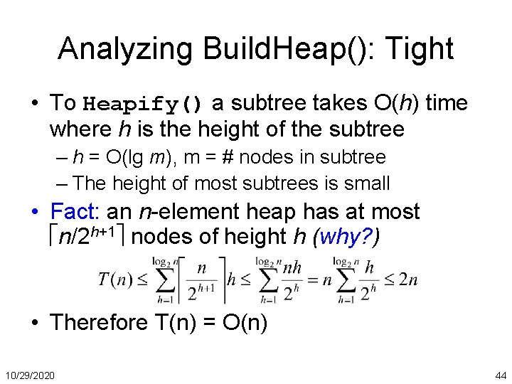 Analyzing Build. Heap(): Tight • To Heapify() a subtree takes O(h) time where h