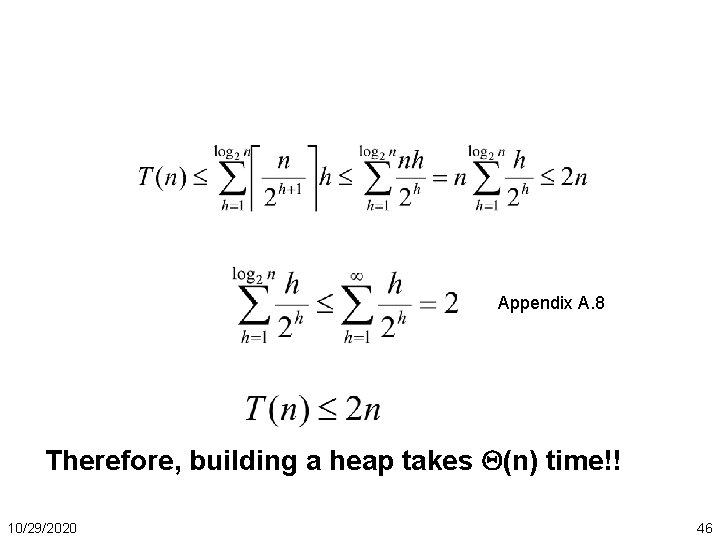 Appendix A. 8 Therefore, building a heap takes (n) time!! 10/29/2020 46