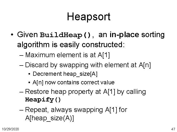 Heapsort • Given Build. Heap(), an in-place sorting algorithm is easily constructed: – Maximum