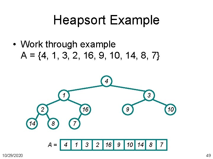 Heapsort Example • Work through example A = {4, 1, 3, 2, 16, 9,