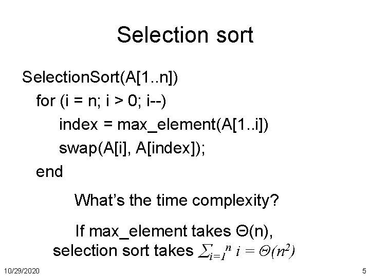 Selection sort Selection. Sort(A[1. . n]) for (i = n; i > 0; i--)