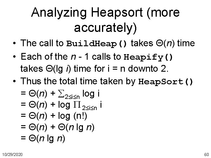 Analyzing Heapsort (more accurately) • The call to Build. Heap() takes Θ(n) time •