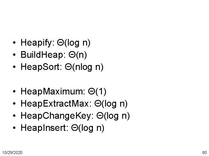 • Heapify: Θ(log n) • Build. Heap: Θ(n) • Heap. Sort: Θ(nlog n)