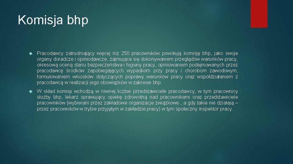 Komisja bhp Pracodawcy zatrudniający więcej niż 250 pracowników powołują komisję bhp, jako swoje organy