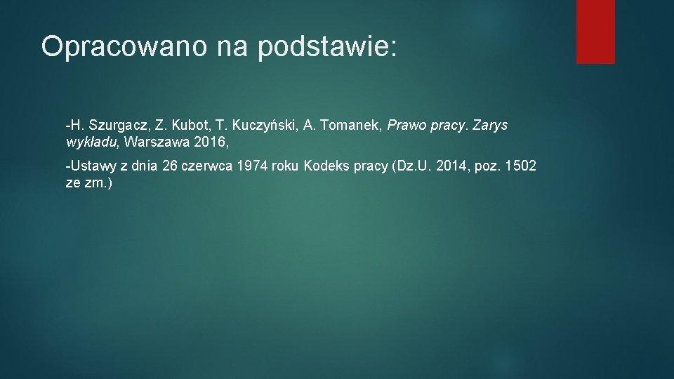 Opracowano na podstawie: -H. Szurgacz, Z. Kubot, T. Kuczyński, A. Tomanek, Prawo pracy. Zarys