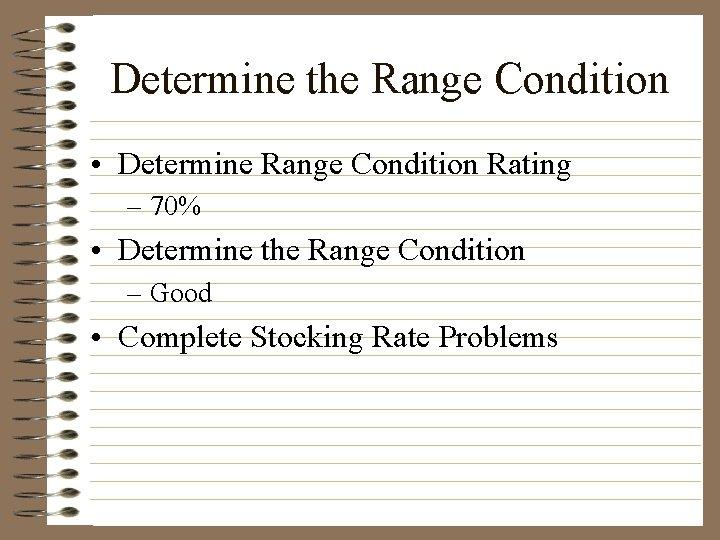 Determine the Range Condition • Determine Range Condition Rating – 70% • Determine the