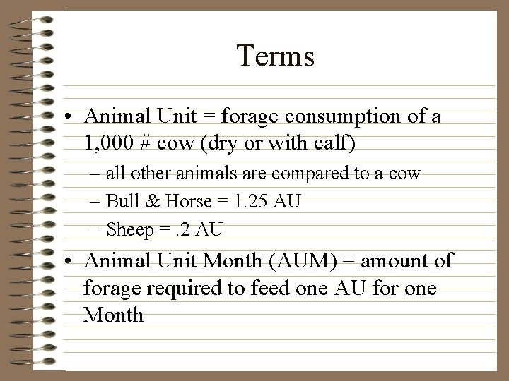 Terms • Animal Unit = forage consumption of a 1, 000 # cow (dry
