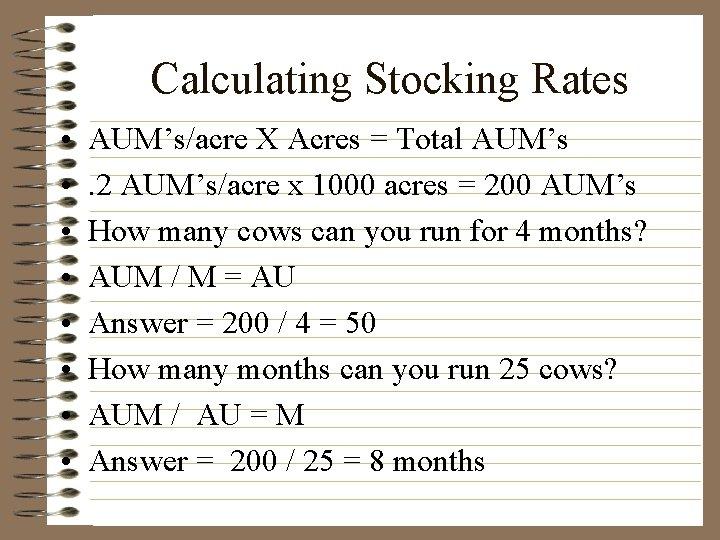 Calculating Stocking Rates • • AUM's/acre X Acres = Total AUM's. 2 AUM's/acre x