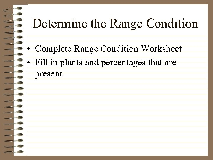 Determine the Range Condition • Complete Range Condition Worksheet • Fill in plants and
