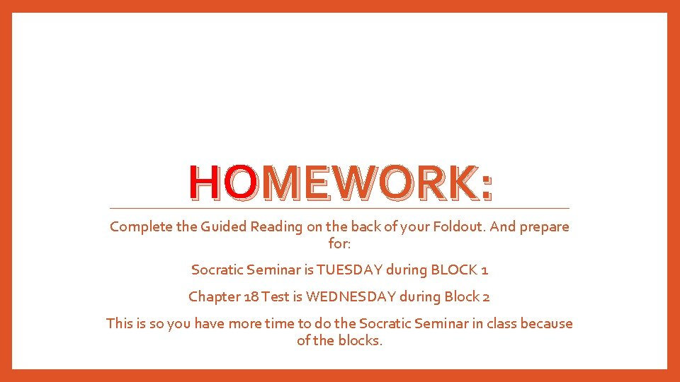 HOMEWORK: Complete the Guided Reading on the back of your Foldout. And prepare for: