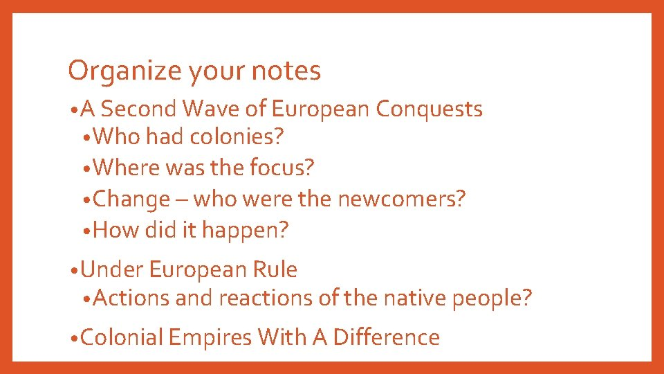 Organize your notes • A Second Wave of European Conquests • Who had colonies?