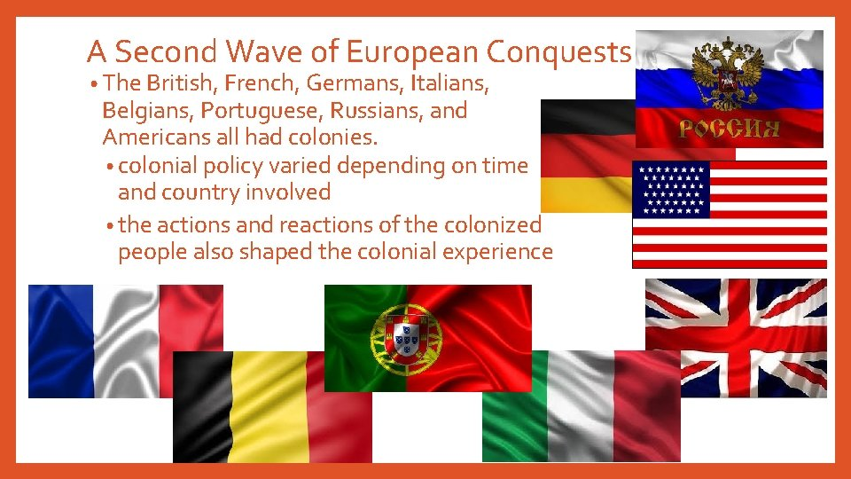A Second Wave of European Conquests • The British, French, Germans, Italians, Belgians, Portuguese,