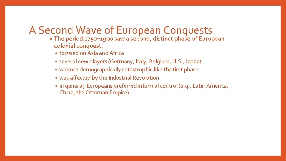 A Second Wave of European Conquests • The period 1750– 1900 saw a second,