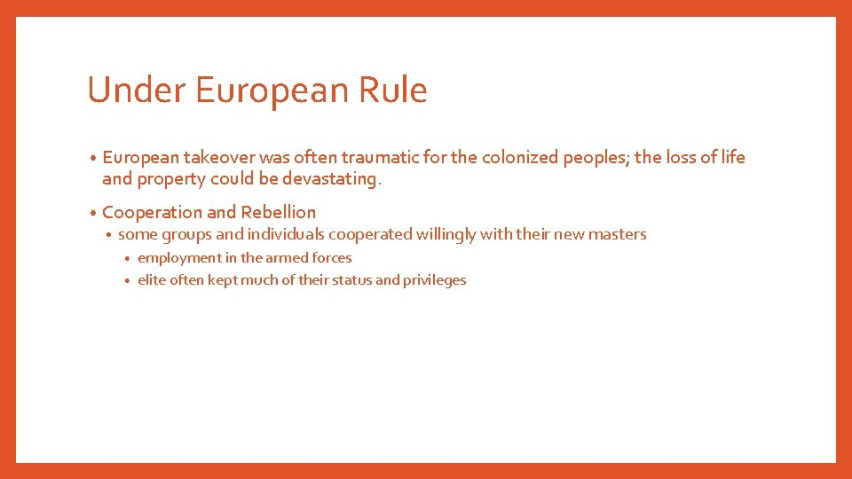 Under European Rule • European takeover was often traumatic for the colonized peoples; the