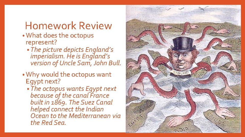 Homework Review • What does the octopus represent? • The picture depicts England's imperialism.