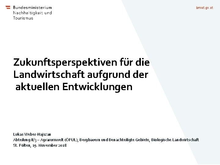 bmnt. gv. at Zukunftsperspektiven für die Landwirtschaft aufgrund der aktuellen Entwicklungen Lukas Weber-Hajszan Abteilung