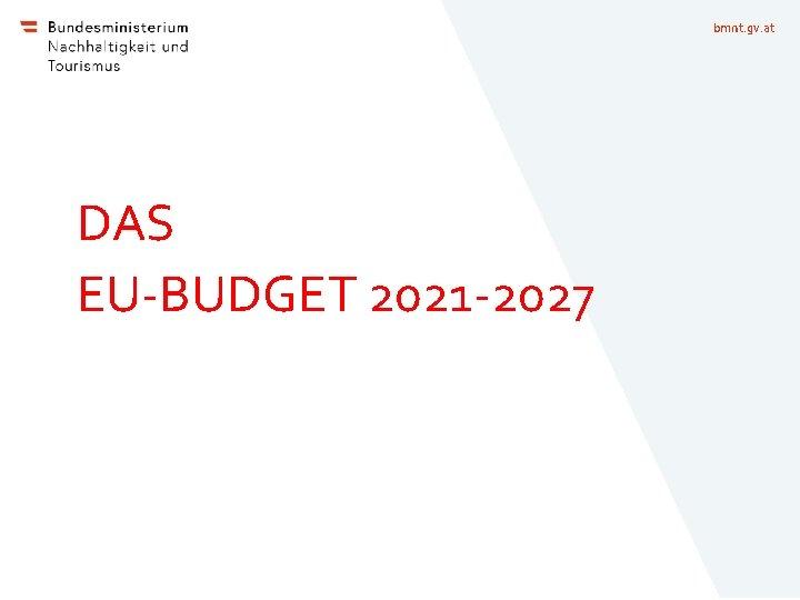 bmnt. gv. at DAS EU-BUDGET 2021 -2027