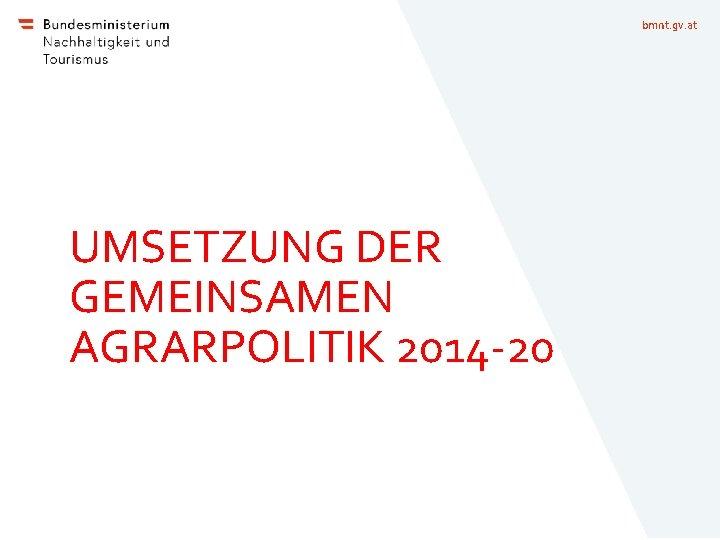 bmnt. gv. at UMSETZUNG DER GEMEINSAMEN AGRARPOLITIK 2014 -20