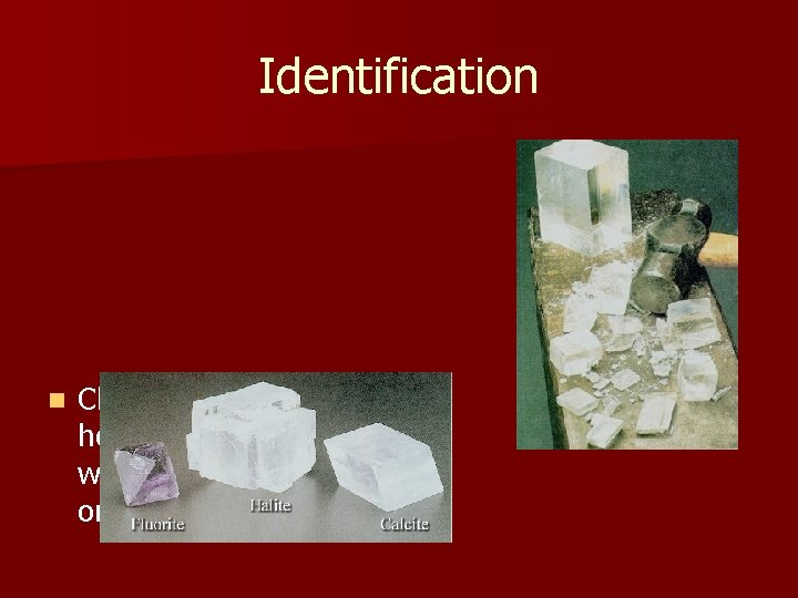 Identification n Cleavage describes how a crystal breaks when subject to stress on a