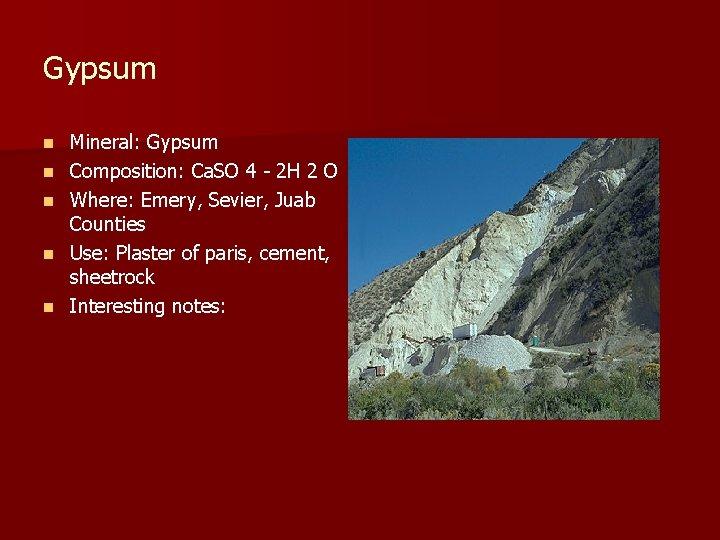 Gypsum n n n Mineral: Gypsum Composition: Ca. SO 4 - 2 H 2
