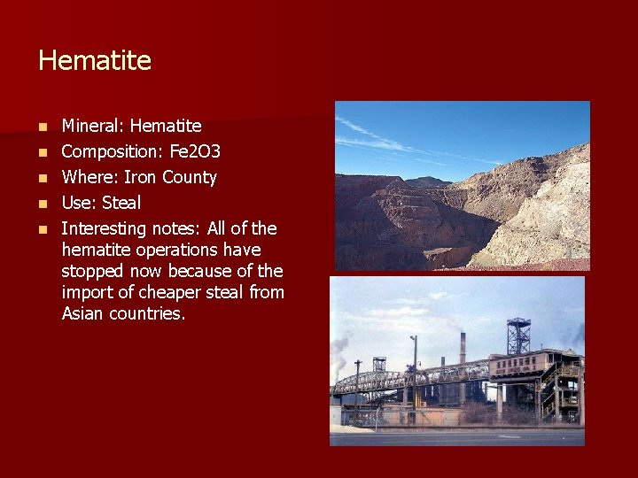 Hematite n n n Mineral: Hematite Composition: Fe 2 O 3 Where: Iron County