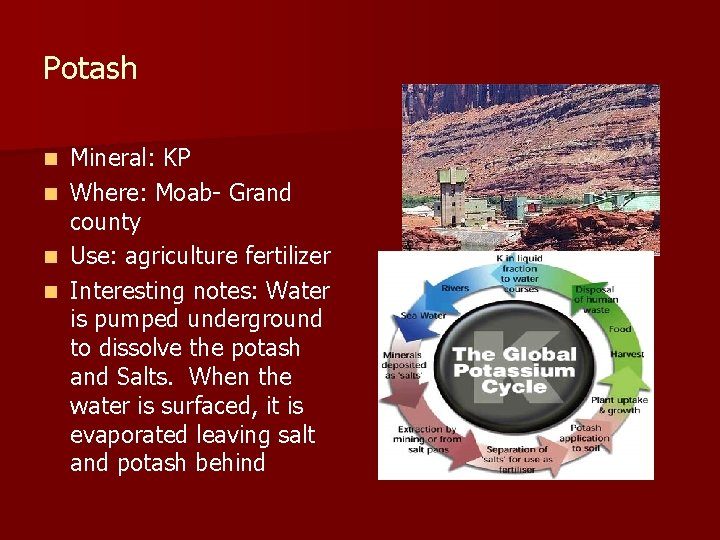 Potash Mineral: KP n Where: Moab- Grand county n Use: agriculture fertilizer n Interesting