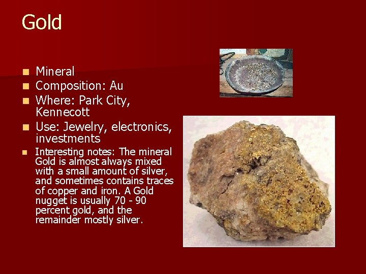 Gold Mineral Composition: Au Where: Park City, Kennecott n Use: Jewelry, electronics, investments n