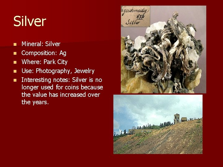 Silver n n n Mineral: Silver Composition: Ag Where: Park City Use: Photography, Jewelry