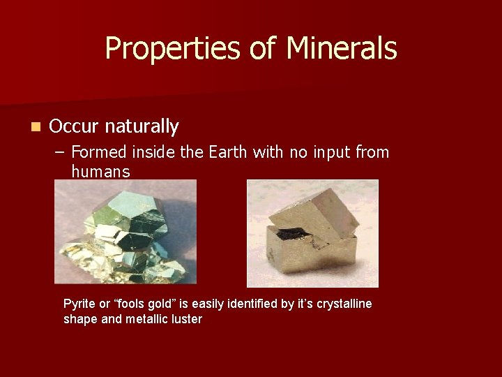 Properties of Minerals n Occur naturally – Formed inside the Earth with no input