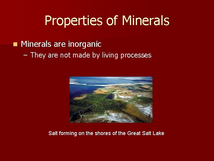 Properties of Minerals n Minerals are inorganic – They are not made by living